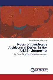 Notes on Landscape Archiectural Design in Hot Arid Environments, Mahmoud Ayman Hassaan A.