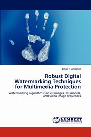 Robust Digital Watermarking Techniques for Multimedia Protection, Abdallah Emad E.