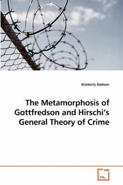 The Metamorphosis of Gottfredson and Hirschi's General Theory of Crime, Dodson Kimberly
