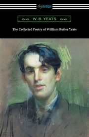 The Collected Poetry of William Butler Yeats, Yeats William Butler