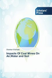 Impacts Of Coal Mines On Air,Water and Soil, Warhate Shankar