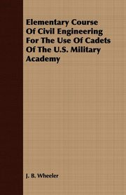 Elementary Course of Civil Engineering for the Use of Cadets of the U.S. Military Academy, Wheeler Junius Brutus
