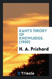 Kant's Theory of Knowledge. [1909], Prichard H. A.