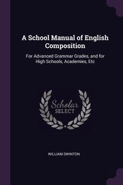 A School Manual of English Composition, Swinton William