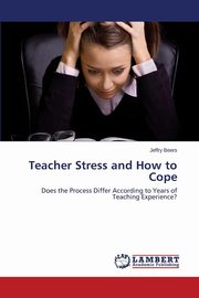 Teacher Stress and How to Cope, Beers Jeffry