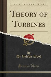 Theory of Turbines (Classic Reprint), Wood De Volson