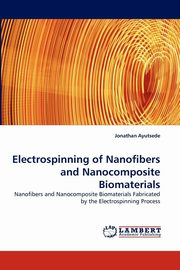 Electrospinning of Nanofibers and Nanocomposite Biomaterials, Ayutsede Jonathan
