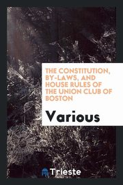 ksiazka tytuł: The Constitution, by-laws, and house rules of the Union Club of Boston autor: Various