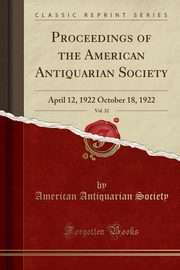 Proceedings of the American Antiquarian Society, Vol. 32, Society American Antiquarian