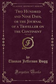 Two Hundred and Nine Days, or the Journal of a Traveller on the Continent, Vol. 2 of 2 (Classic Reprint), Hogg Thomas Jefferson