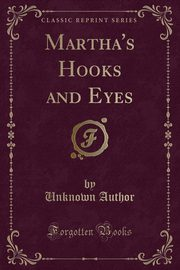 Martha's Hooks and Eyes (Classic Reprint), Author Unknown