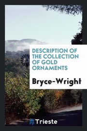 Description of the Collection of Gold Ornaments, Bryce-Wright