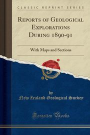 Reports of Geological Explorations During 1890-91, Survey New Zealand Geological
