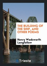 ksiazka tytuł: The Building of the Ship, and Other Poems autor: Longfellow Henry Wadsworth