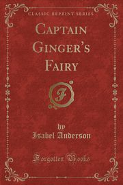 Captain Ginger's Fairy (Classic Reprint), Anderson Isabel