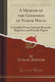 A Memoir of the Goddards of North Wilts, Jefferies Richard
