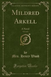 Mildred Arkell, Vol. 2 of 3, Wood Mrs. Henry