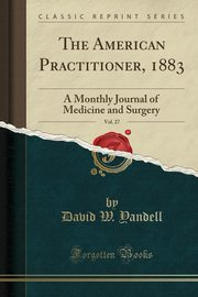 The American Practitioner, 1883, Vol. 27, Yandell David W.