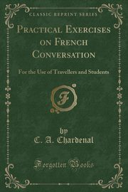 Practical Exercises on French Conversation, Chardenal C. A.