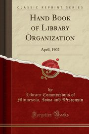 Hand Book of Library Organization, Wisconsin Library Commissions of Minnes