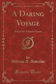 A Daring Voyage, Andrews William An;