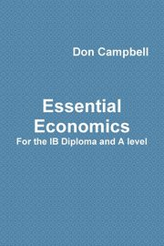 Essential Economics For the IB Diploma and A level, Campbell Don
