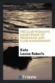 The Club Woman's Handybook of Programs and Club Management, Roberts Kate Louise