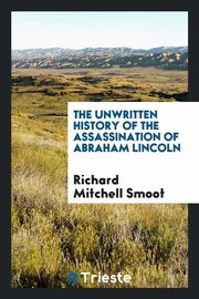 The Unwritten History of the Assassination of Abraham Lincoln, Smoot Richard Mitchell