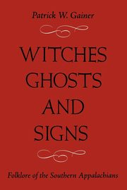 WITCHES, GHOSTS, AND SIGNS, GAINER PATRICK W.