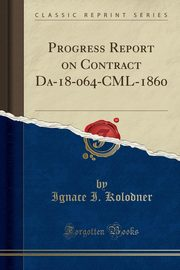 Progress Report on Contract Da-18-064-CML-1860 (Classic Reprint), Kolodner Ignace I.