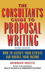 The Consultant's Guide to Proprosal Writing, Holtz Herman