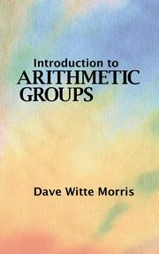 Introduction to Arithmetic Groups, Morris Dave Witte