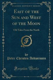 East of the Sun and West of the Moon, Asbj?rnsen Peter Christen
