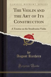 The Violin and the Art of Its Construction, Riechers August