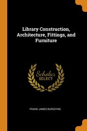 Library Construction, Architecture, Fittings, and Furniture, Burgoyne Frank James