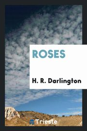 Roses, Darlington H. R.