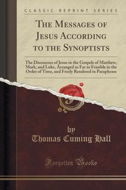 The Messages of Jesus According to the Synoptists, Hall Thomas Cuming