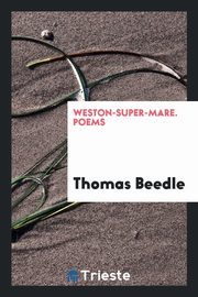 Weston-Super-Mare. Poems, Beedle Thomas