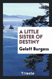 A little sister of destiny, Burgess Gelett