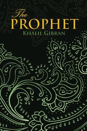 THE PROPHET (Wisehouse Classics Edition), Gibran Khalil