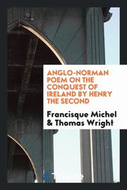 Anglo-Norman poem on the conquest of Ireland by Henry the Second, Michel Francisque