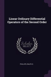 Linear Ordinary Differential Operators of the Second Order, Phillips Ralph S