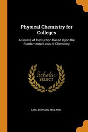 Physical Chemistry for Colleges, Millard Earl Bowman