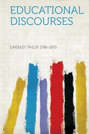 Educational Discourses, 1786-1855 Lindsley Philip