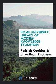 Home University Library of Modern Knowledge. Evolution, Geddes Patrick