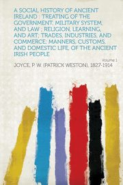 A   Social History of Ancient Ireland, 1827-1914 Joyce P. W. (Patrick Weston)