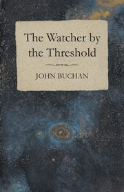 The Watcher by the Threshold, Buchan John