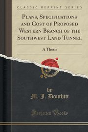 Plans, Specifications and Cost of Proposed Western Branch of the Southwest Land Tunnel, Douthitt M. J.