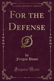 For the Defense (Classic Reprint), Hume Fergus