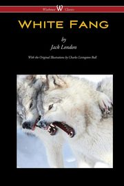 White Fang (Wisehouse Classics - with original illustrations), London Jack